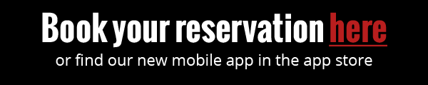 Book your reservation here. Or find our new mobile app in the app store.